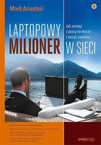 Laptopowy Milioner. Jak zerwać z pracą na etacie i zacząć zarabiać w sieci - Audiobook.