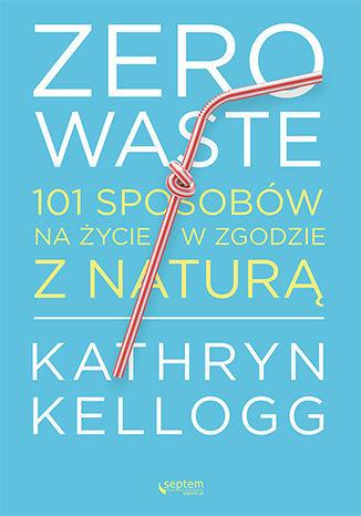Zero waste. 101 sposobów na życie w zgodzie z naturą - Audiobook.