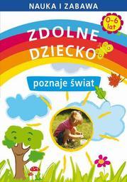Zdolne dziecko poznaje świat 0-6 lat - Ebook.