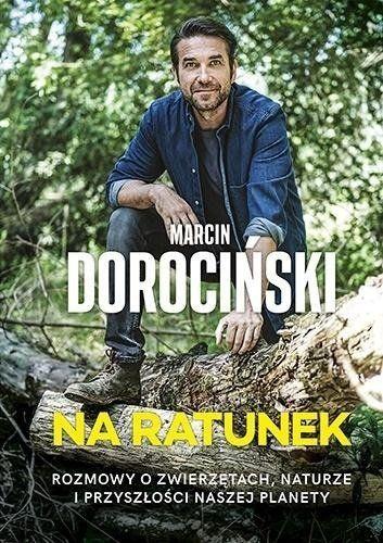 Na ratunek. Rozmowy o zwierzętach, naturze... - Marcin Dorociński