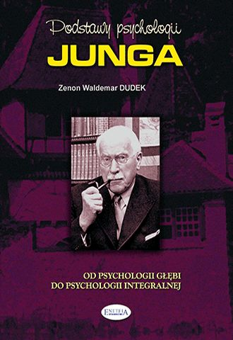 Podstawy psychologii Junga. Od psychologii głębi do psychologii integralnej