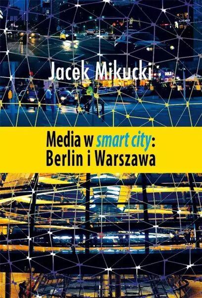 Media w smart city: Berlin i Warszawa - Jacek Mikucki