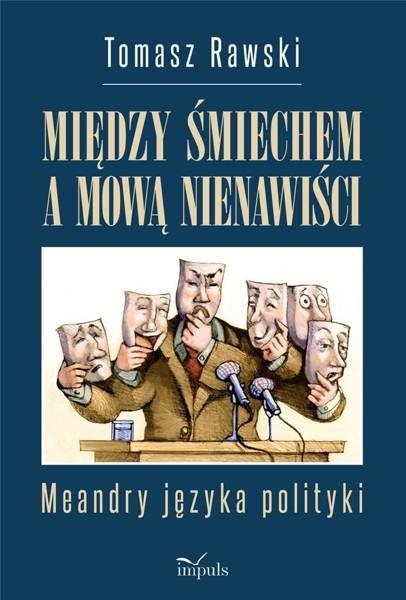 Między śmiechem a mową nienawiści Meandry języka polityki - Tomasz Rawski