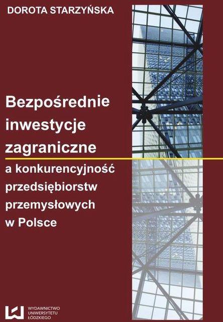 Bezpośrednie inwestycje zagraniczne a konkurencyjność przedsiębiorstw przemysłowych w Polsce - Dorota Starzyńska - ebook