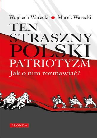 Ten straszny polski patriotyzm. Jak o nim rozmawiać? - Ebook.