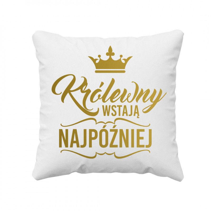 Królewny wstają najpóźniej - poduszka z nadrukiem