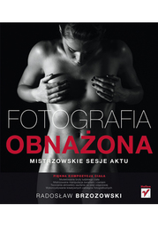Fotografia obnażona. Mistrzowskie sesje aktu - Ebook.