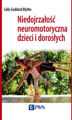 Niedojrzałość neuromotoryczna dzieci i dorosłych. Testy przesiewowe INPP dla lekarzy i pracowników służby zdrowia - Ebook.