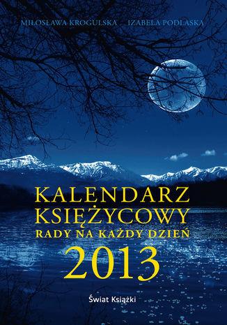 Kalendarz księżycowy. Rady na każdy dzień 2013 - Ebook.