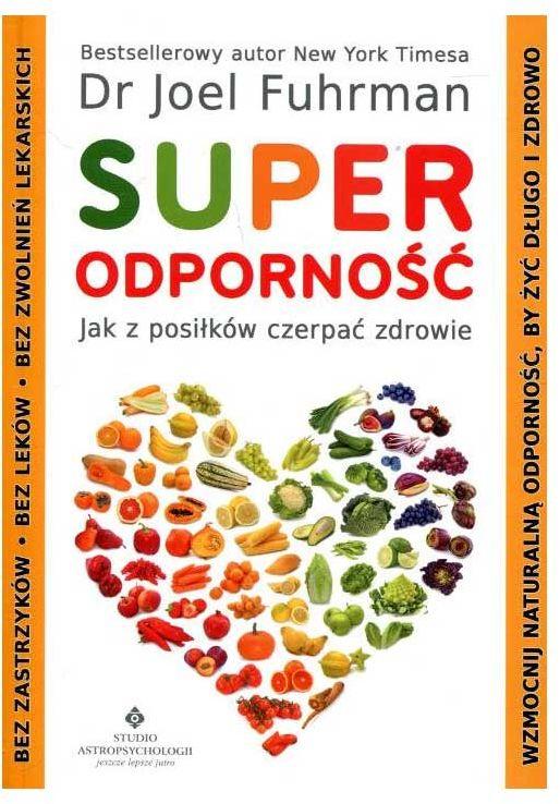 """Superodporność: jak z posiłków czerpać zdrowie"""" dr Joel Fuhrman"""