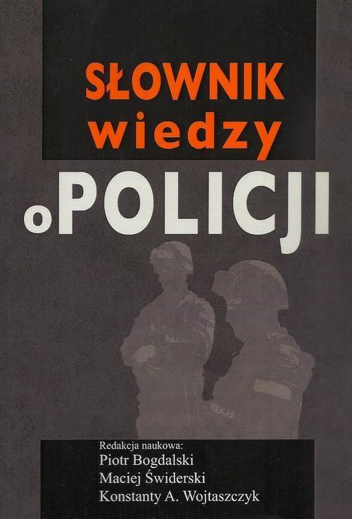 Słownik wiedzy o Policji - Piotr Bogdalski - ebook