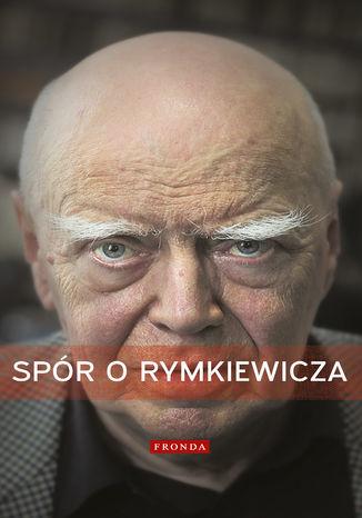 Spór o Rymkiewicza - Ebook.