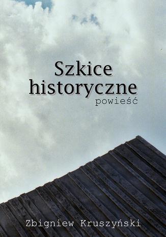 Szkice historyczne. Powieść - Ebook.