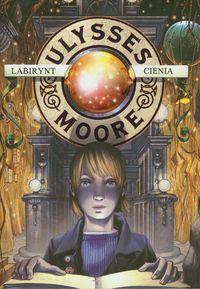 Ulysses Moore 9 Labirynt cienia ZAKŁADKA DO KSIĄŻEK GRATIS DO KAŻDEGO ZAMÓWIENIA