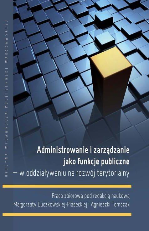 Administrowanie i zarządzanie jako funkcje publiczne  w oddziaływaniu na rozwój terytorialny - Agnieszka Tomczak - ebook