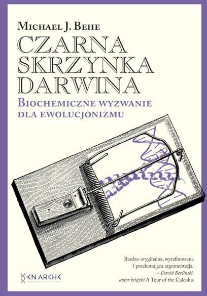 Czarna skrzynka Darwina. Biochemiczne wyzwanie dla ewolucjonizmu - Michael J. Behe