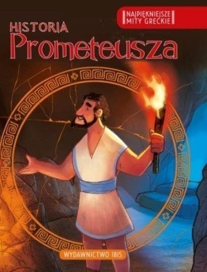 Najpiękniejsze mity greckie. Historia Prometeusza - praca zbiorowa