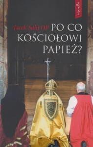 Po co Kościołowi papież? o Jacek Salij OP