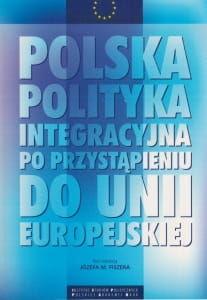 Polska polityka integracyjna po przystąpieniu do Unii Europejskiej Józef M Fiszer