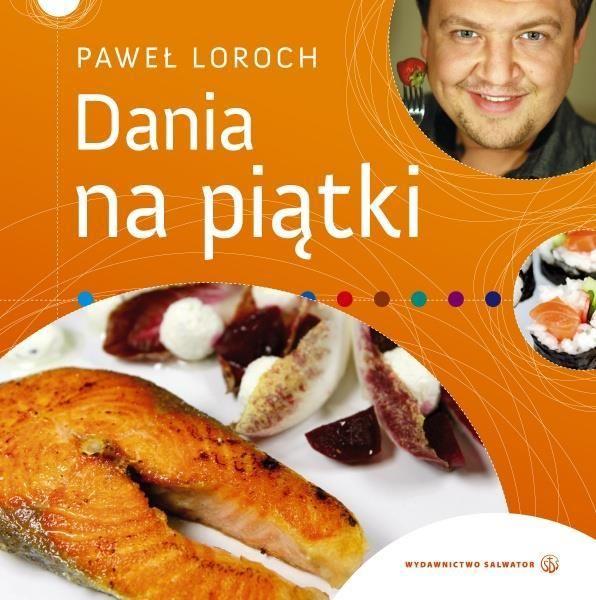 Dania na piątki - Paweł Loroch ZAKŁADKA DO KSIĄŻEK GRATIS DO KAŻDEGO ZAMÓWIENIA