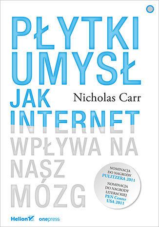 Płytki umysł. Jak internet wpływa na nasz mózg - dostawa GRATIS!.