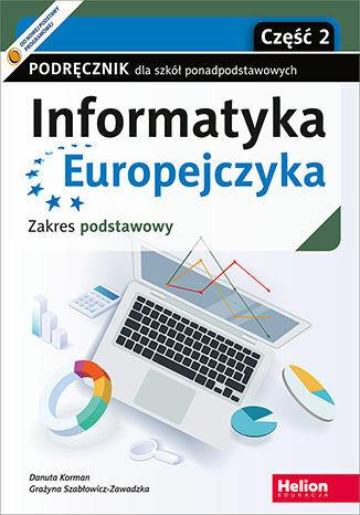 Informatyka Europejczyka. Podręcznik dla szkół ponadpodstawowych. Zakres podstawowy. Część 2 (wydanie z numerem dopuszczenia) - dostawa GRATIS!.
