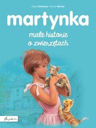 Martynka. Małe historie o zwierzętach ZAKŁADKA DO KSIĄŻEK GRATIS DO KAŻDEGO ZAMÓWIENIA