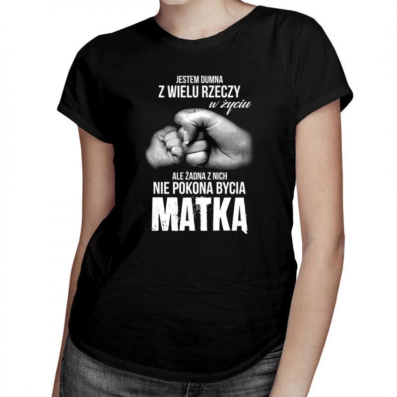 Jestem dumna z wielu rzeczy w życiu - matka - damska koszulka z nadrukiem