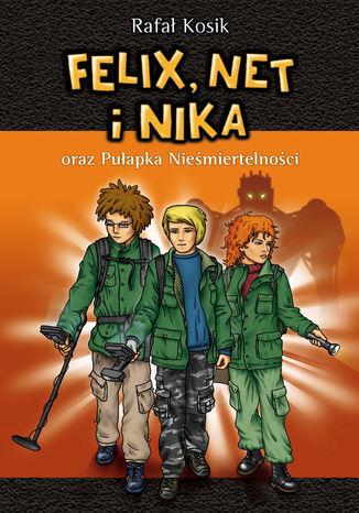 Felix, Net i Nika. Felix, Net i Nika oraz Pułapka Nieśmiertelności - Ebook.