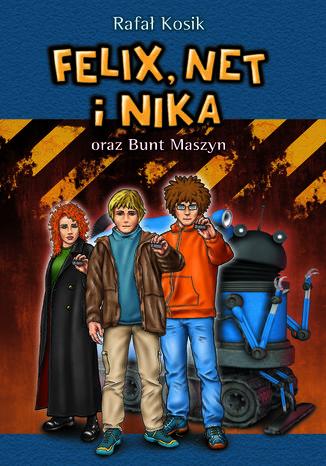 Felix, Net i Nika. Felix, Net i Nika oraz Bunt Maszyn - Ebook.