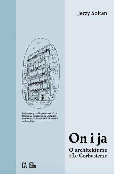 On i ja. O architekturze i Le Corbusierze - Jerzy Sołtan