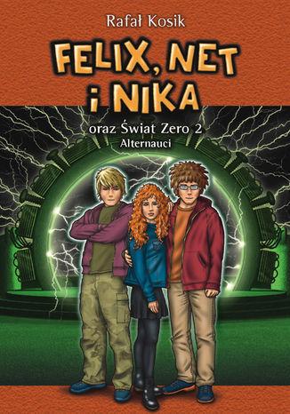Felix, Net i Nika (Tom 2). Felix, Net i Nika oraz Świat Zero 2. Alternauci - Ebook.