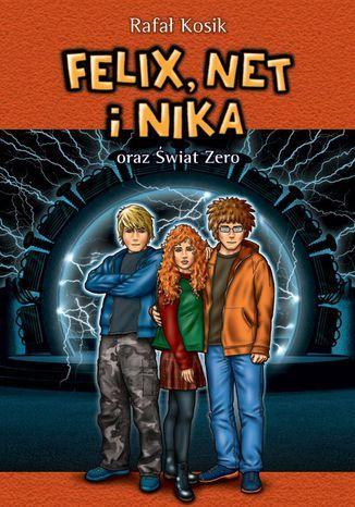 Felix, Net i Nika. Felix, Net i Nika oraz Świat Zero - Ebook.