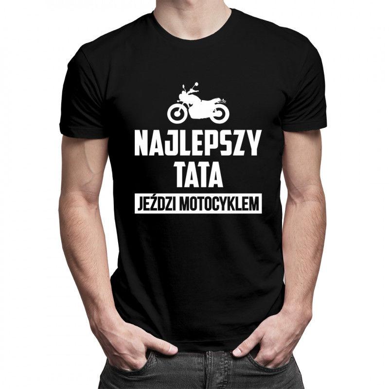 Najlepszy tata jeździ motocyklem - męska koszulka z nadrukiem