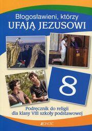 Religia błogosławieni którzy ufają Jezusowi podręcznik dla klasy 8 szkoły podstawowej AZ-32-01/13-KI-4/14 ZAKŁADKA DO KSIĄŻEK GRATIS DO KAŻDEGO...