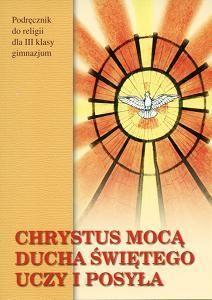 Chrystus mocą ducha świętego uczy i posyła kl.3 gim-podręcznik