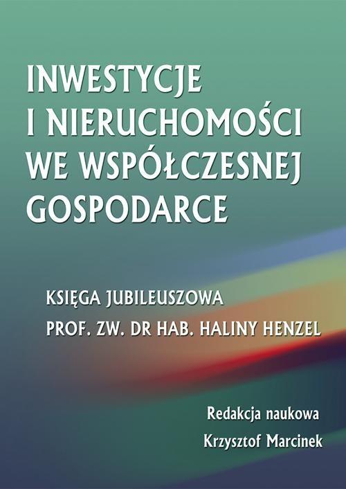Inwestycje i nieruchomości we współczesnej gospodarce. Księga jubileuszowa prof. zw. dr hab. Haliny Henzel - No author - ebook
