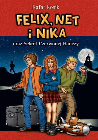 Felix, Net i Nika. Felix, Net i Nika oraz Sekret Czerwonej Hańczy - Ebook.
