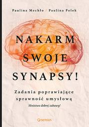 Nakarm swoje synapsy! Zadania poprawiające sprawność umysłową - Ebook.