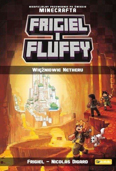 Więźniowie netheru frigiel i fluffy nieoficjalny przewodnik po świecie minecraft - Nicolas Digard