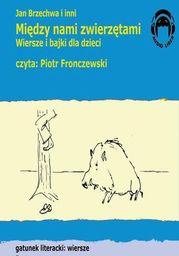 Między nami zwierzętami. Wiersze i bajki dla dzieci - Audiobook.