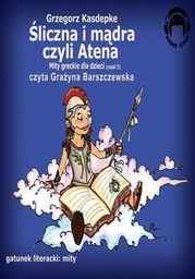 Śliczna i mądra czyli Atena. Mity greckie dla dzieci - część 3 - Audiobook.