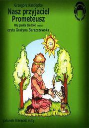 Nasz przyjaciel Prometeusz. Mity greckie dla dzieci - część 1 - Audiobook.