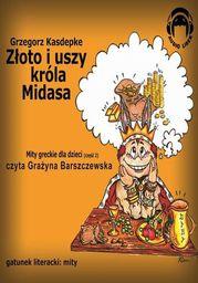 Złoto i uszy Króla Midasa. Mity greckie dla dzieci - część 2 - Audiobook.