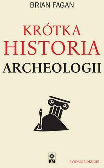 Krótka historia archeologii (wyd.2021) - Brian Fagan