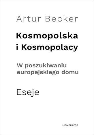 Kosmopolska i Kosmopolacy. W poszukiwaniu europejskiego domu. Eseje - Ebook.