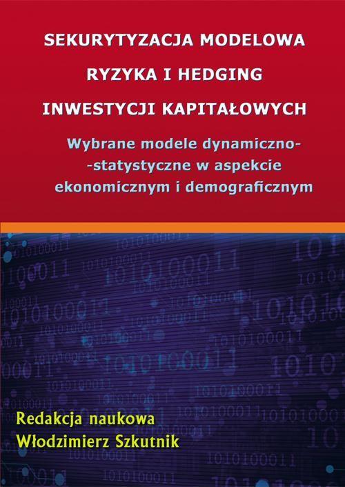Sekurytyzacja modelowa ryzyka i hedging inwestycji kapitałowych - No author - ebook