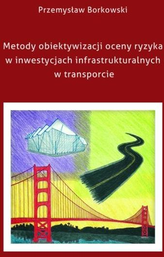 Metody obiektywizacji oceny ryzyka w inwestycjach infrastrukturalnych w transporcie - Przemysław Borkowski - ebook
