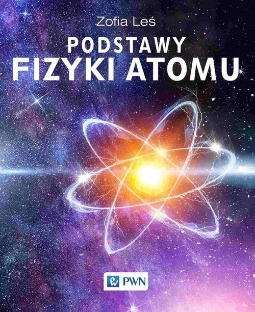 Podstawy fizyki atomu ZAKŁADKA DO KSIĄŻEK GRATIS DO KAŻDEGO ZAMÓWIENIA