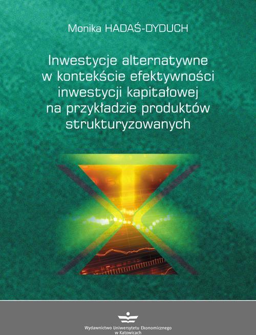 Inwestycje alternatywne w kontekście efektywności inwestycji kapitałowej na przykładzie produktów strukturyzowanych - Monika Hadaś-Dyduch - ebook